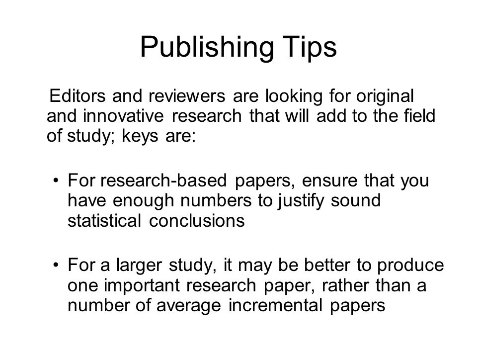 Publishing Tips Editors and reviewers are looking for original and innovative research that will add to the field of study; keys are: For research-bas