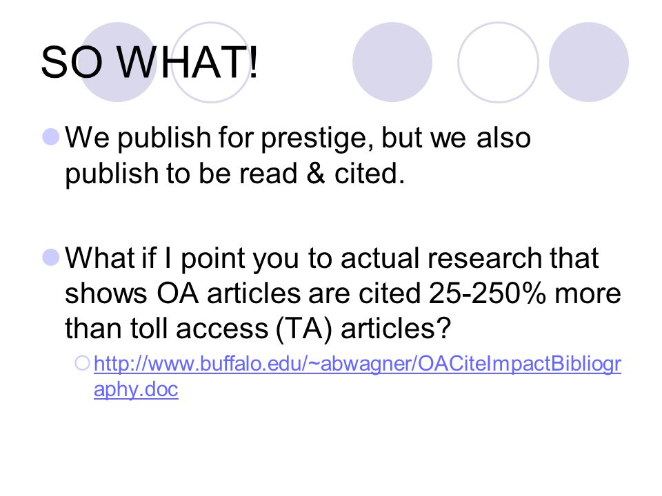 SO WHAT! We publish for prestige, but we also publish to be read & cited. What if I point you to actual research that shows OA articles are cited 25-2