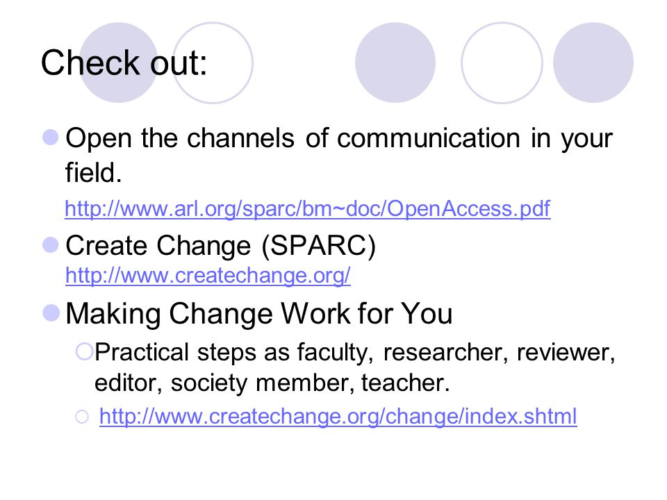 Check out: Open the channels of communication in your field. http://www.arl.org/sparc/bm~doc/OpenAccess.pdf Create Change (SPARC) http://www.createcha