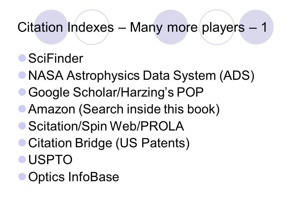 Citation Indexes – Many more players - 2 CiteSeer (primarily computer & info sci) ScienceDirect PsycInfo IEEE Xplore Spires (High Energy Physics) IOP Journals CrossRef
