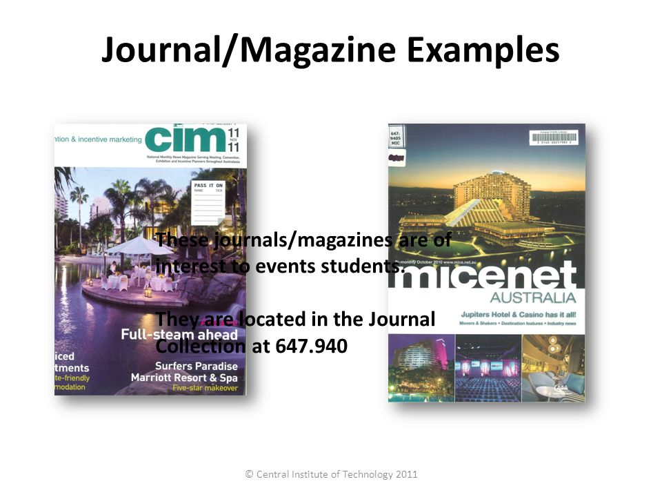 Journal/Magazine Examples © Central Institute of Technology 2011 These journals/magazines are of interest to events students.