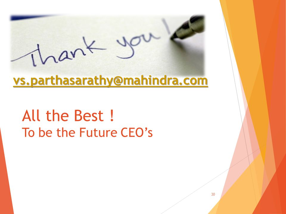 vs.parthasarathy@mahindra.com All the Best ! To be the Future CEO's 30