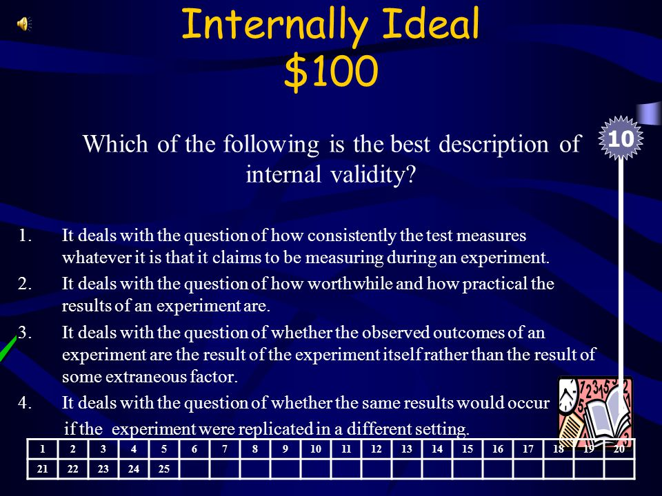 External Excellence $500 A study can be high in internal and external validity and still be wrong or useless.