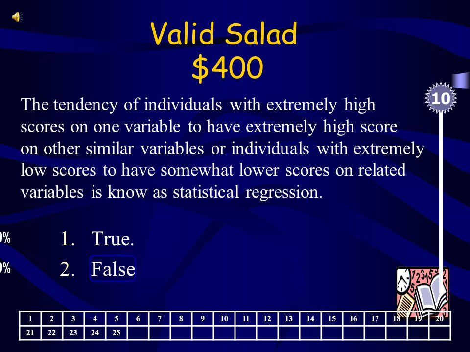 Valid Salad $300 Pretesting always helps internal validity 10 1.True 2.False 1234567891011121314151617181920 2122232425