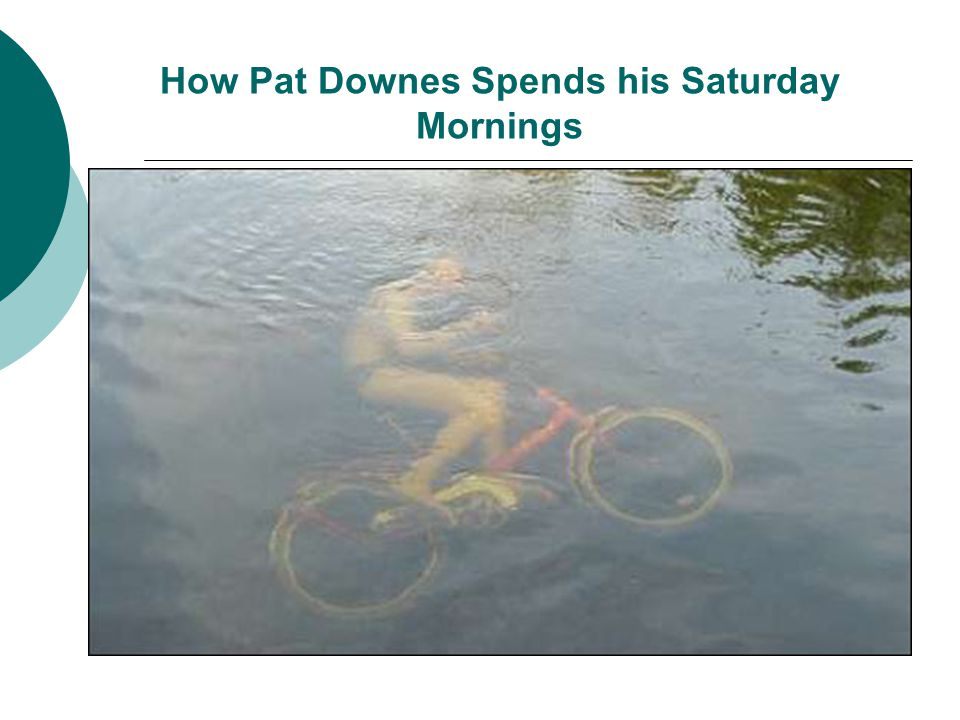 How Pat Downes Spends his Saturday Mornings