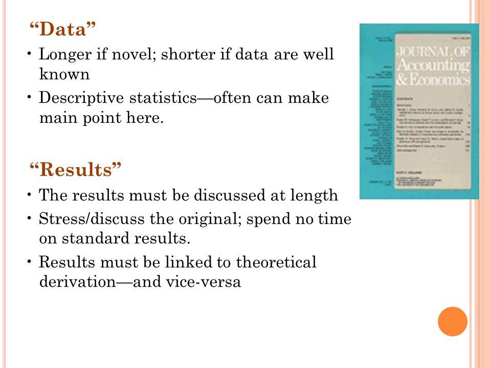 Data Longer if novel; shorter if data are well known Descriptive statistics—often can make main point here.