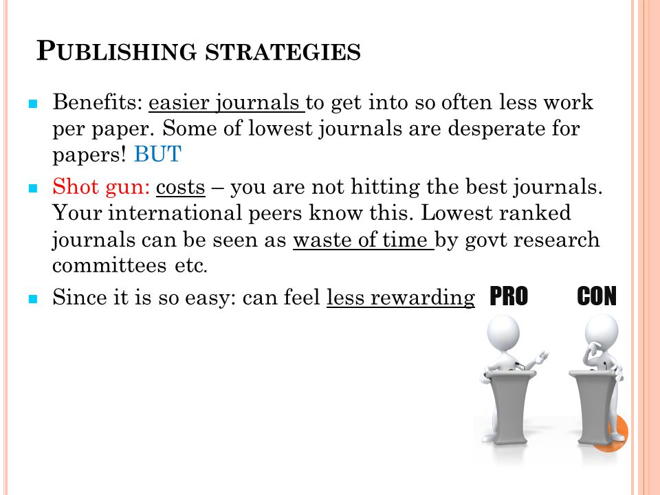 P UBLISHING STRATEGIES Benefits: easier journals to get into so often less work per paper.