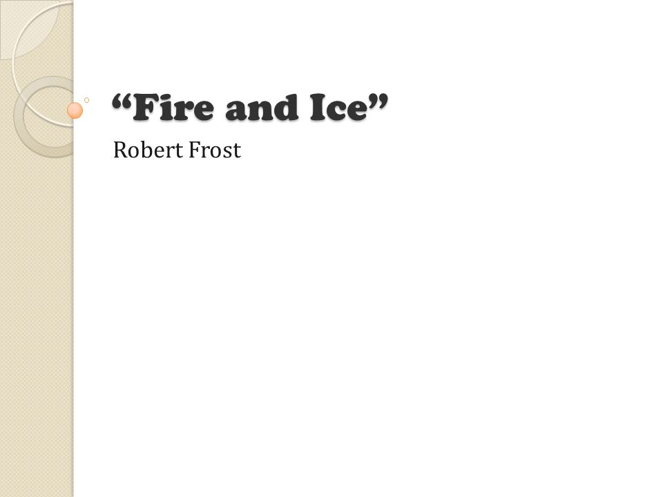"robert frost fire and ice thesis statement ""fire and ice"" by robert frost is an amazingly beautiful poem only nine simply worded lines tha."