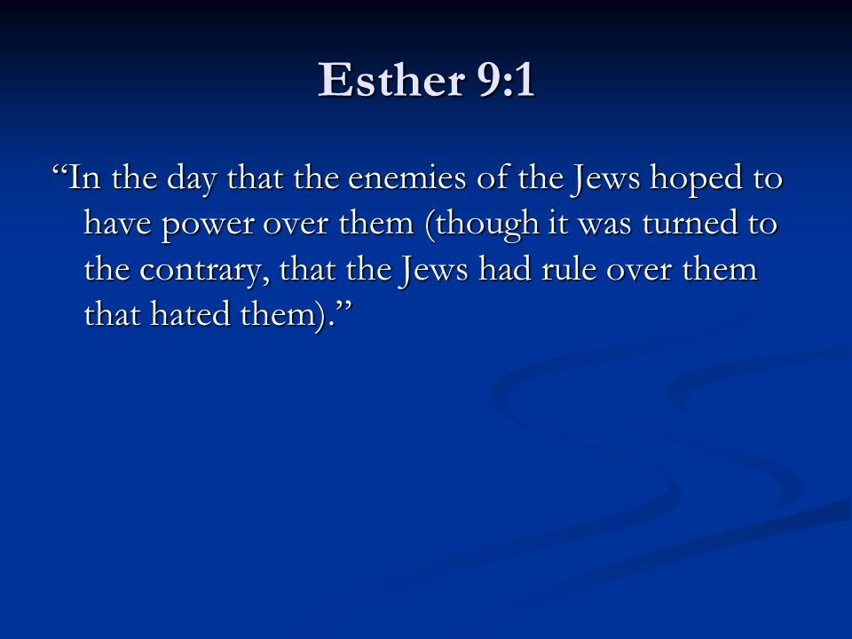 "Esther 9:1 ""In the day that the enemies of the Jews hoped to have power over them (though it was turned to the contrary, that the Jews had rule over t"