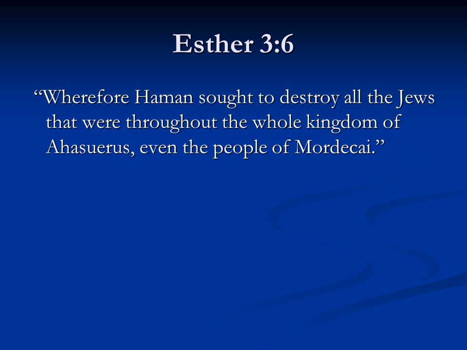 Esther 3:8-9 There is a certain people scattered abroad and dispersed among the people in all the provinces of thy kingdom, and their laws are different from all people; neither keep they the king's laws; Therefore, it is not for the king's profit to tolerate them.