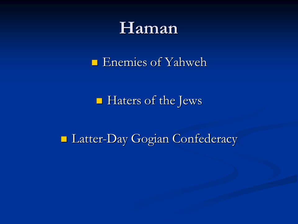 Haman Enemies of Yahweh Enemies of Yahweh Haters of the Jews Haters of the Jews Latter-Day Gogian Confederacy Latter-Day Gogian Confederacy