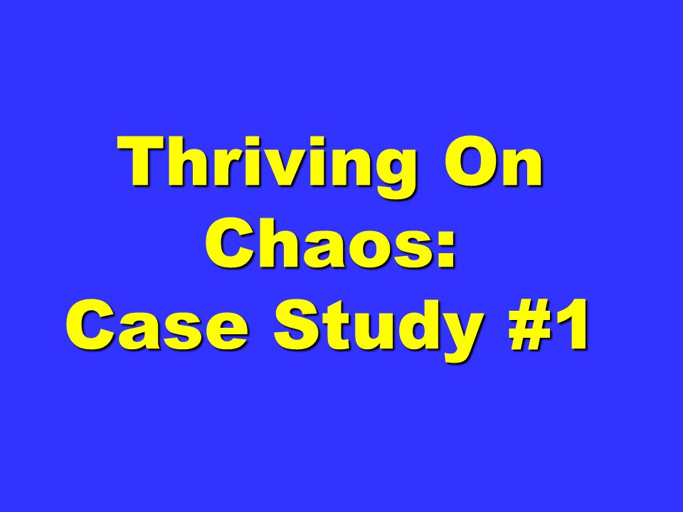 Thriving On Chaos: Case Study #1