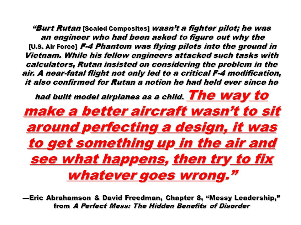 Burt Rutan [Scaled Composites] wasn't a fighter pilot; he was an engineer who had been asked to figure out why the an engineer who had been asked to figure out why the [U.S.