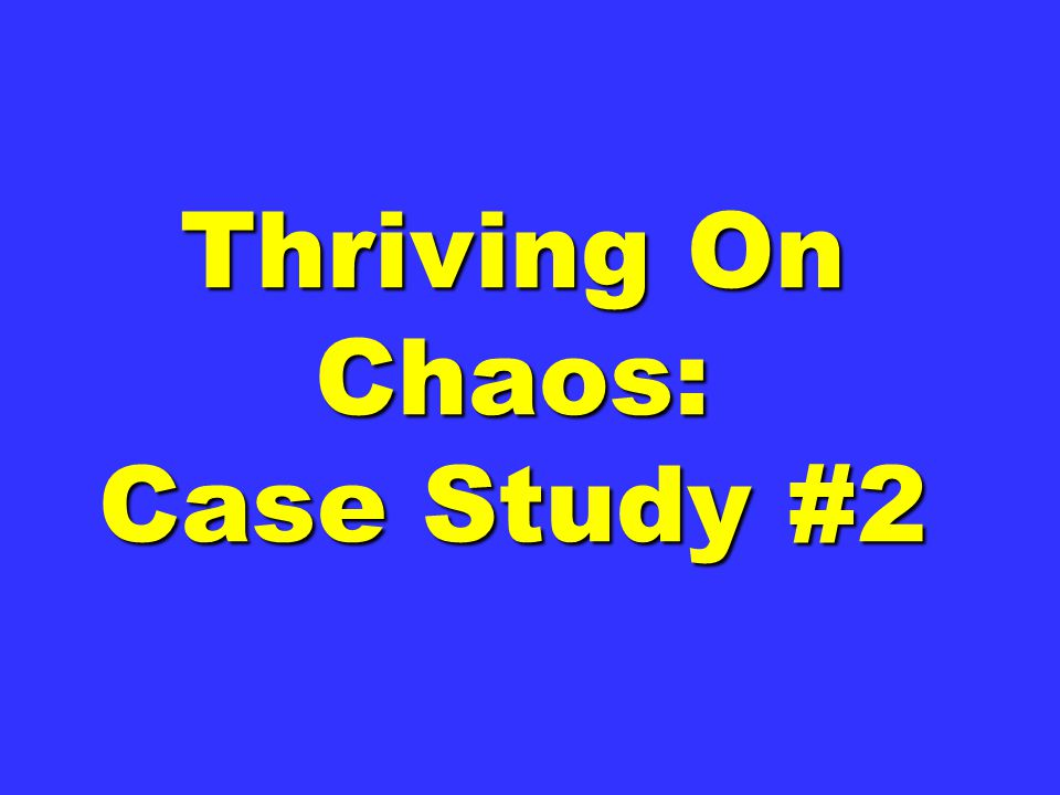 Thriving On Chaos: Case Study #2
