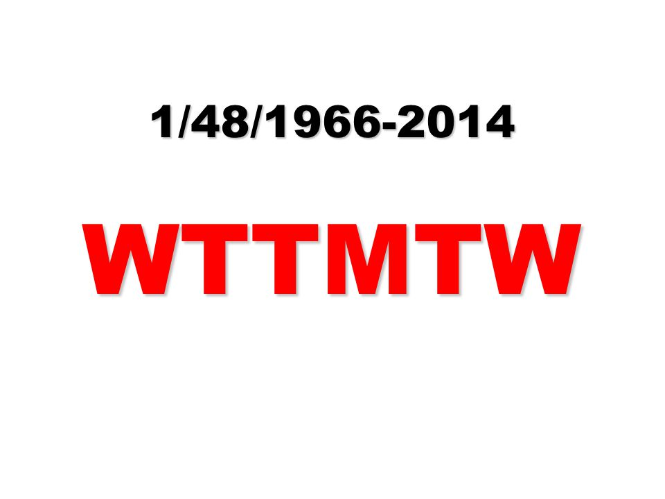 1/48/1966-2014WTTMTW