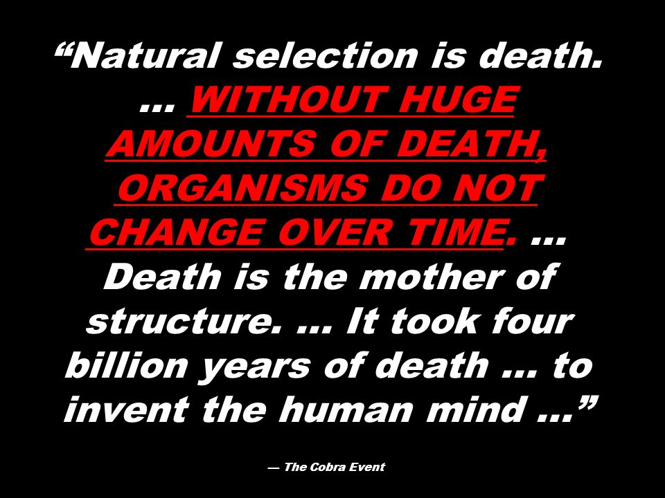 Natural selection is death....