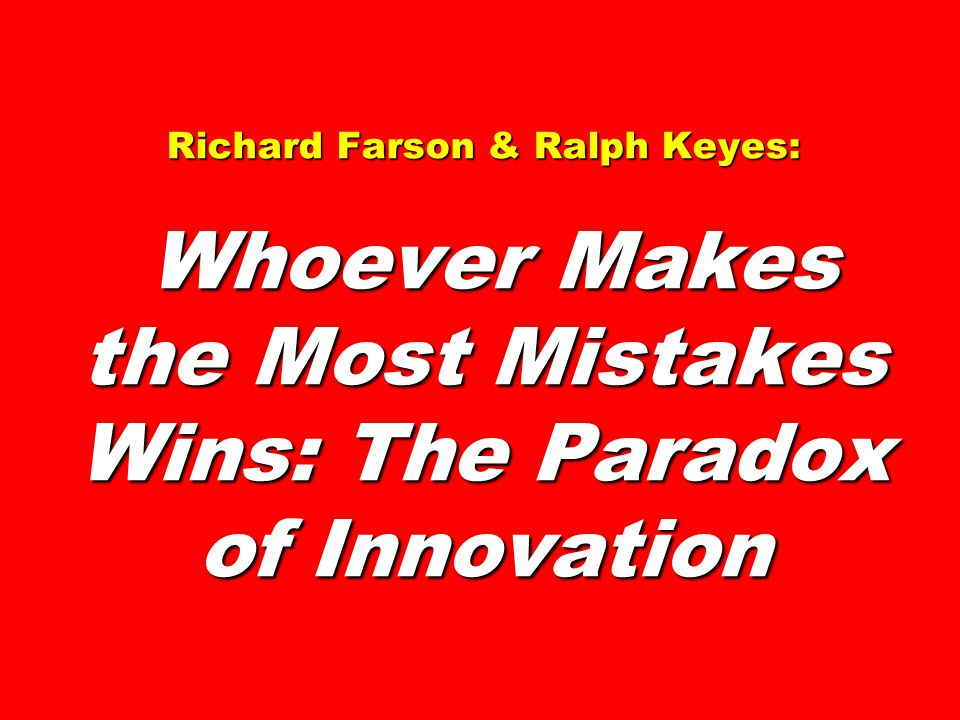 Richard Farson & Ralph Keyes: Whoever Makes the Most Mistakes Wins: The Paradox of Innovation