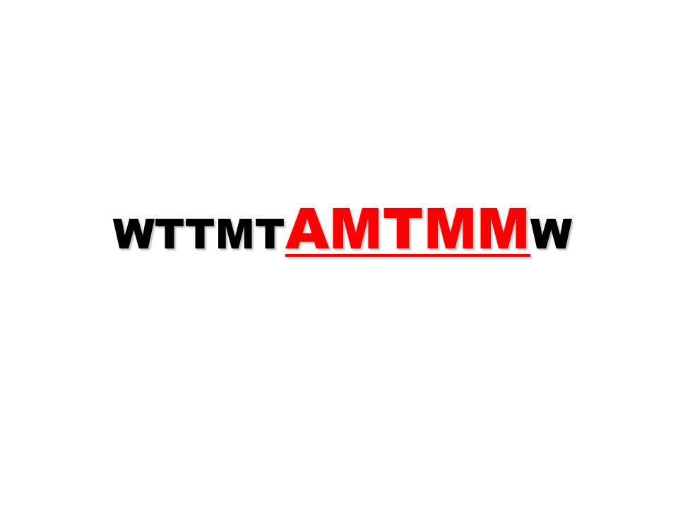 WTTMT AMTMM W WTTMT AMTMM W