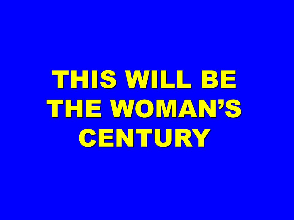 THIS WILL BE THE WOMAN'S CENTURY