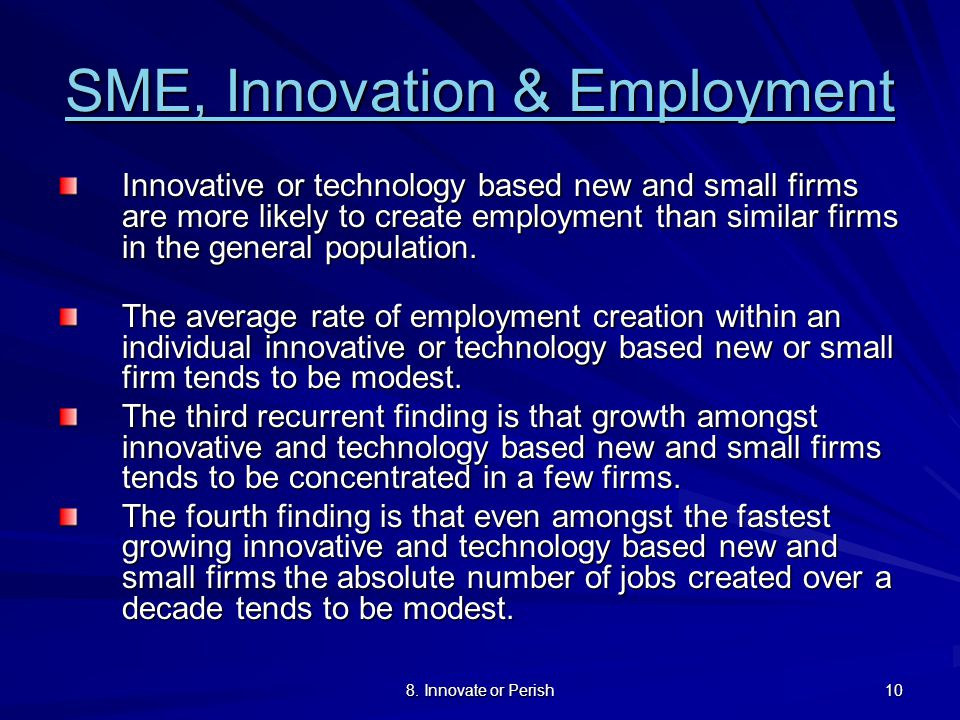 8. Innovate or Perish 10 SME, Innovation & Employment SME, Innovation & Employment Innovative or technology based new and small firms are more likely