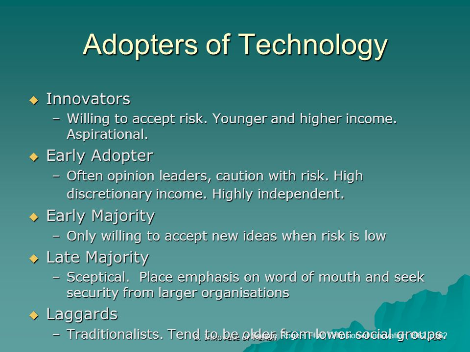 8. Innovate or Perish 19 Adopters of Technology  Innovators –Willing to accept risk.