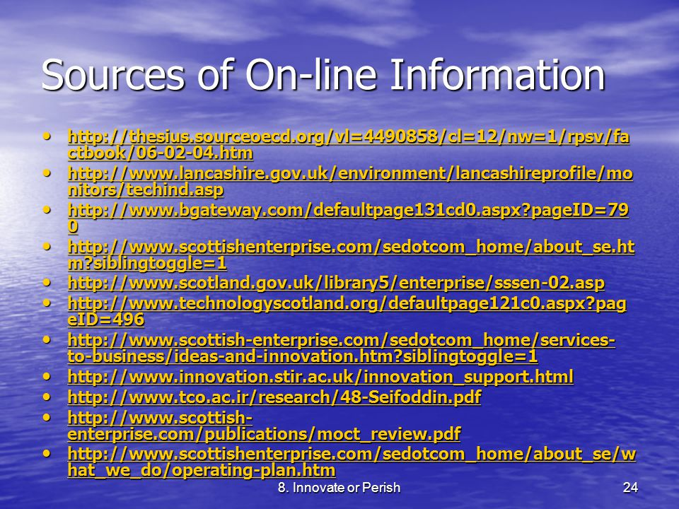 8. Innovate or Perish24 Sources of On-line Information http://thesius.sourceoecd.org/vl=4490858/cl=12/nw=1/rpsv/fa ctbook/06-02-04.htm http://thesius.