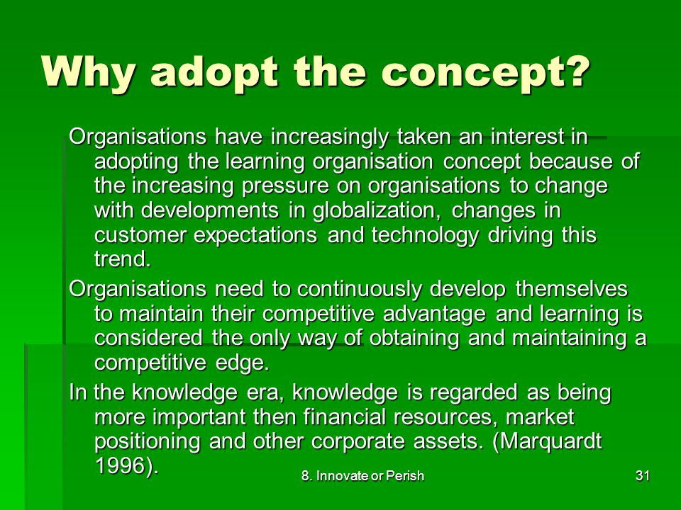 8. Innovate or Perish31 Why adopt the concept.