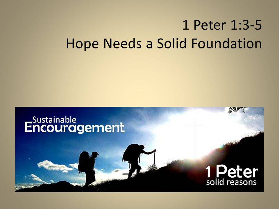 1 Peter 1:3-5 Hope Needs a Solid Foundation