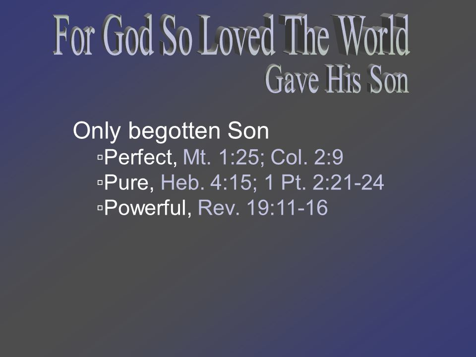 Only begotten Son ▫Perfect, Mt. 1:25; Col. 2:9 ▫Pure, Heb.