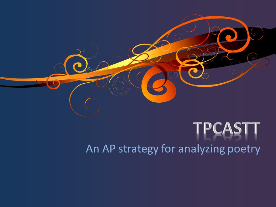 TPCASTT TITLE- first impression PARAPHRASE - poem in your own words CONNOTATION – figurative language ATTITUDE – speaker's tone SHIFT – something changes TITLE REVISITED – new insights THEME – message about the human condition