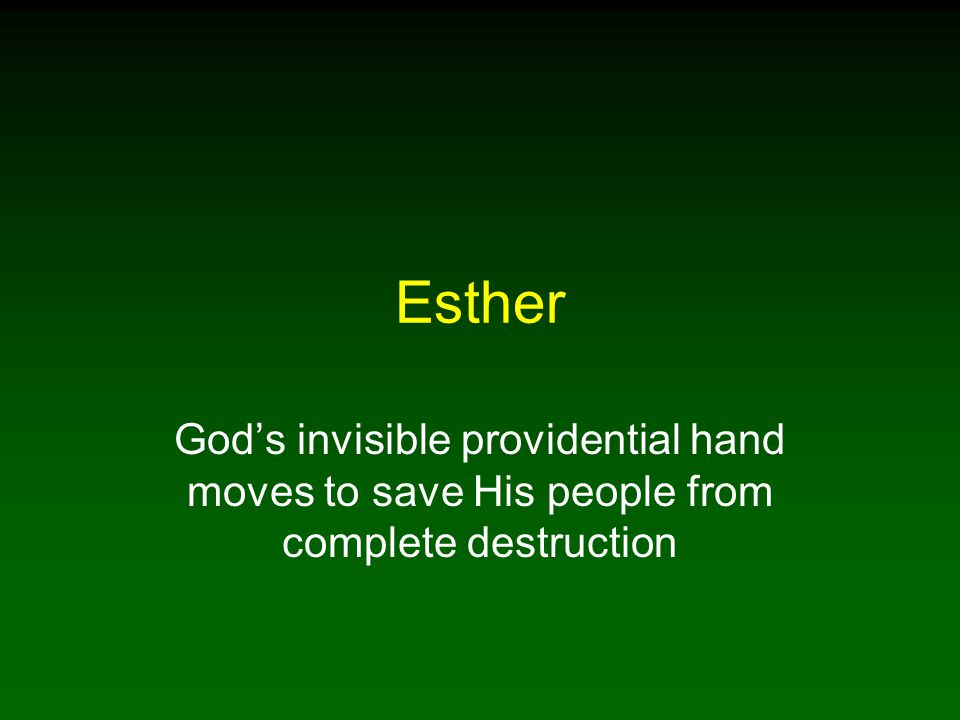 Esther God's invisible providential hand moves to save His people from complete destruction