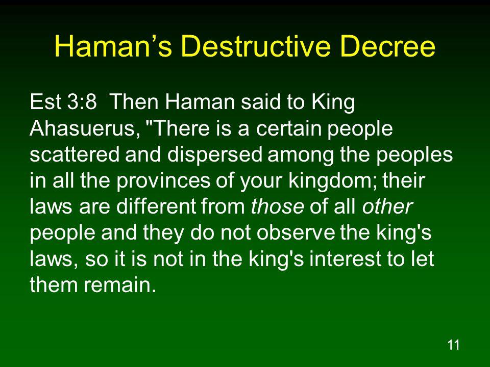 11 Haman's Destructive Decree Est 3:8 Then Haman said to King Ahasuerus,