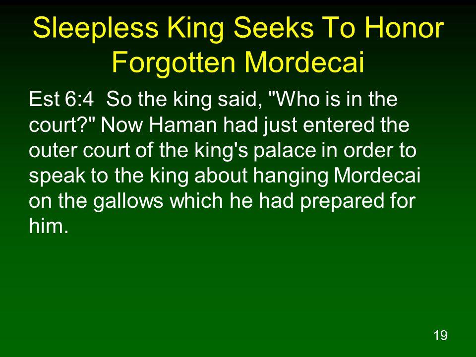 19 Sleepless King Seeks To Honor Forgotten Mordecai Est 6:4 So the king said,