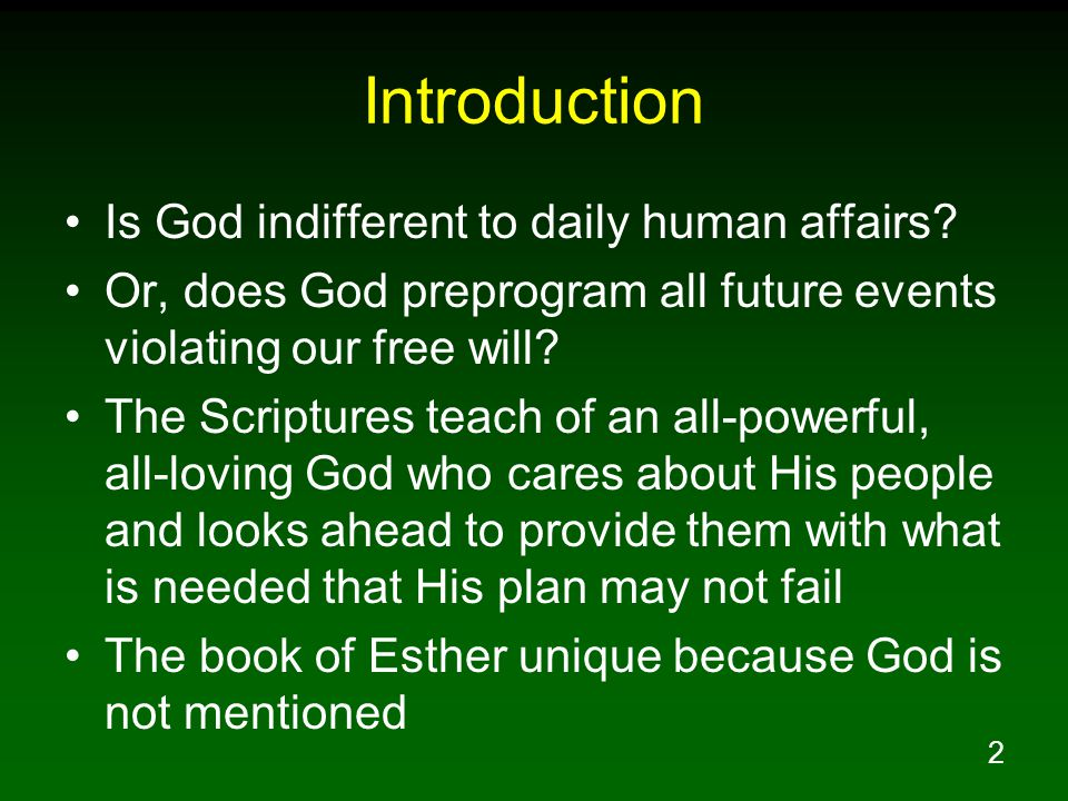 2 Introduction Is God indifferent to daily human affairs? Or, does God preprogram all future events violating our free will? The Scriptures teach of a