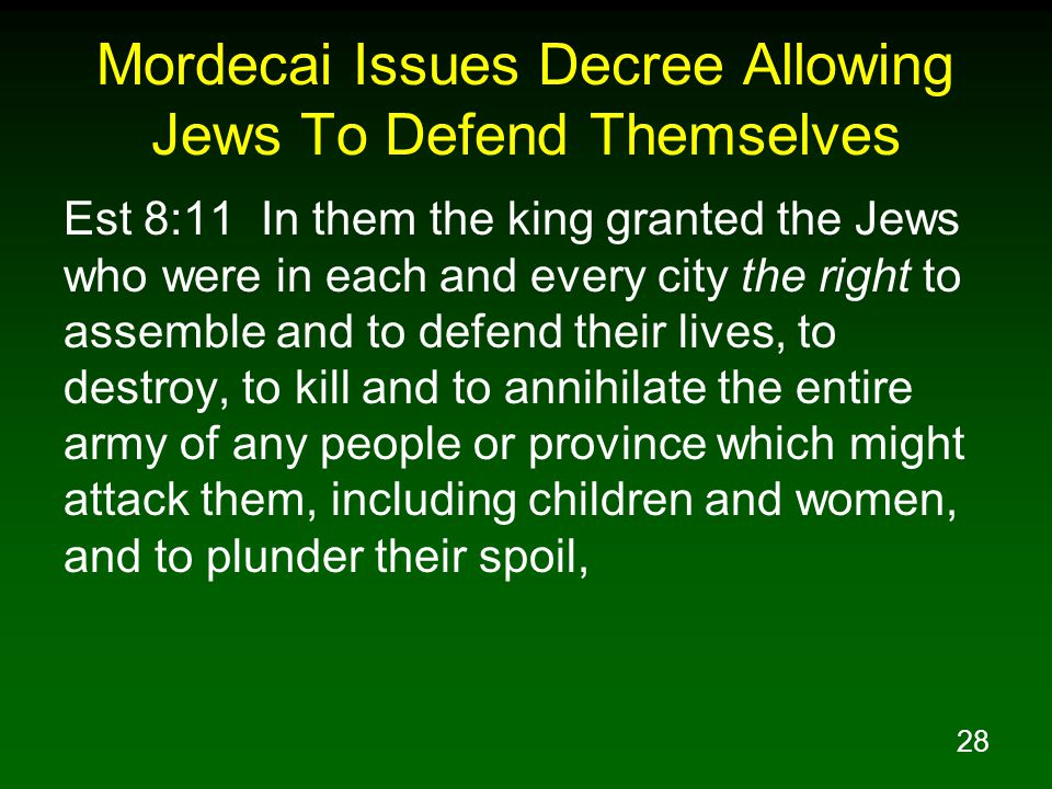 28 Mordecai Issues Decree Allowing Jews To Defend Themselves Est 8:11 In them the king granted the Jews who were in each and every city the right to a