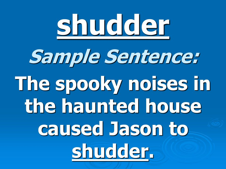 shudder Definition: v. To tremble with horror, fear, cold, etc.