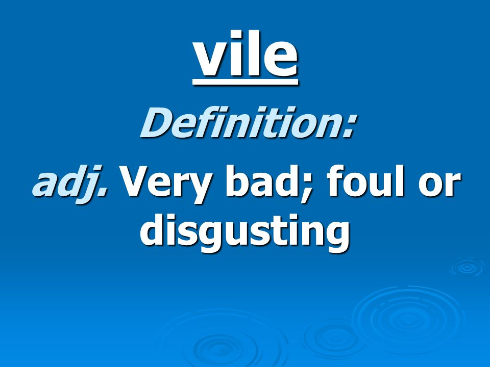 vile Definition: adj. Very bad; foul or disgusting