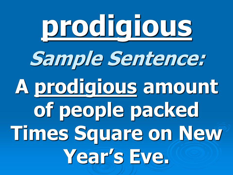 prodigious Definition: adj.