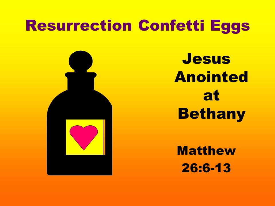 Resurrection Confetti Eggs Jesus Anointed at Bethany Matthew 26:6-13