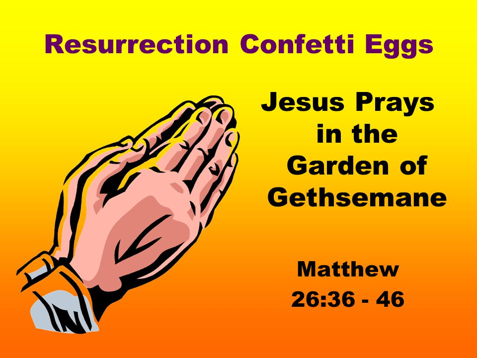 Resurrection Confetti Eggs Jesus Prays in the Garden of Gethsemane Matthew 26:36 - 46