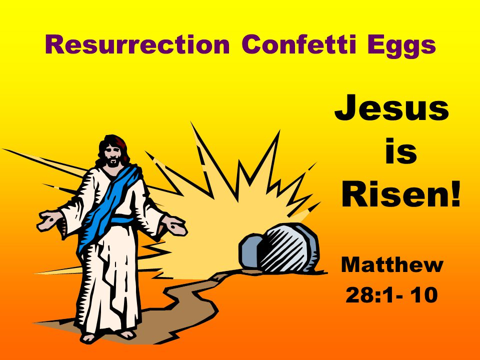 Resurrection Confetti Eggs Jesus is Risen! Matthew 28:1- 10