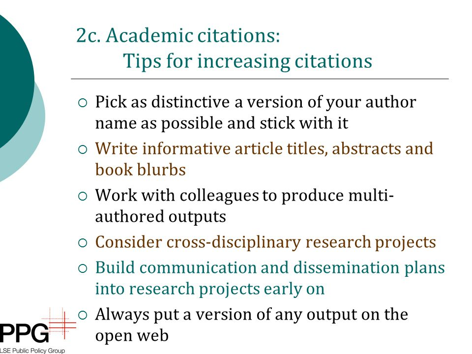 2c. Academic citations: Tips for increasing citations  Pick as distinctive a version of your author name as possible and stick with it  Write inform