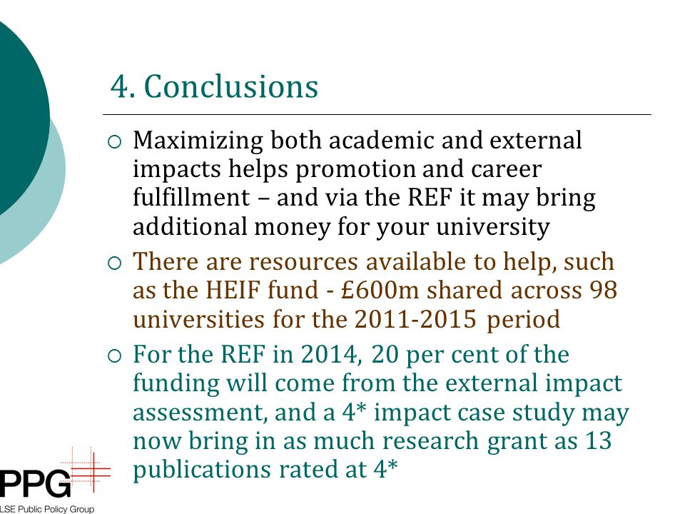 4. Conclusions  Maximizing both academic and external impacts helps promotion and career fulfillment – and via the REF it may bring additional money