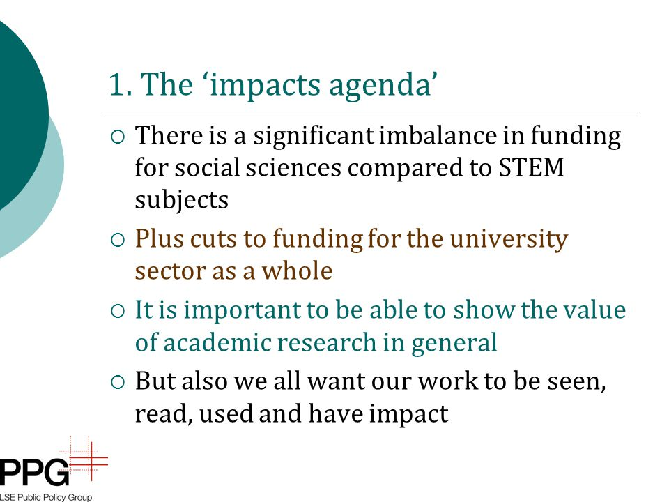 1. The 'impacts agenda'  There is a significant imbalance in funding for social sciences compared to STEM subjects  Plus cuts to funding for the uni