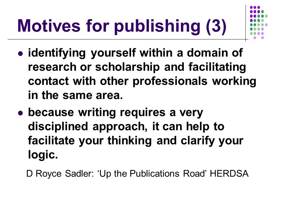 Motives for publishing (3) identifying yourself within a domain of research or scholarship and facilitating contact with other professionals working in the same area.