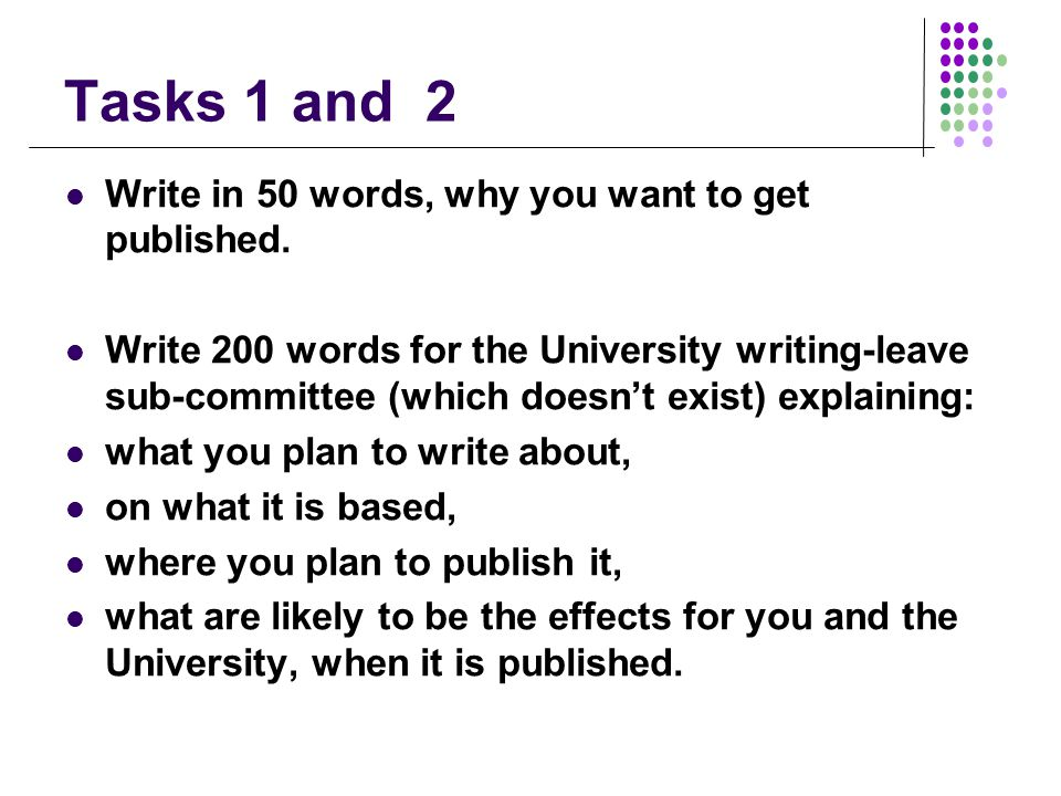 Tasks 1 and 2 Write in 50 words, why you want to get published.