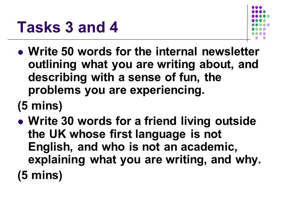 Tasks 3 and 4 Write 50 words for the internal newsletter outlining what you are writing about, and describing with a sense of fun, the problems you are experiencing.