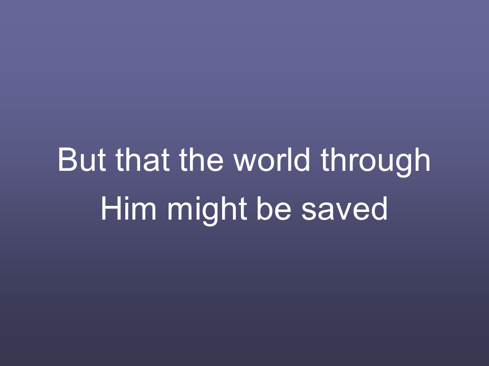 But that the world through Him might be saved