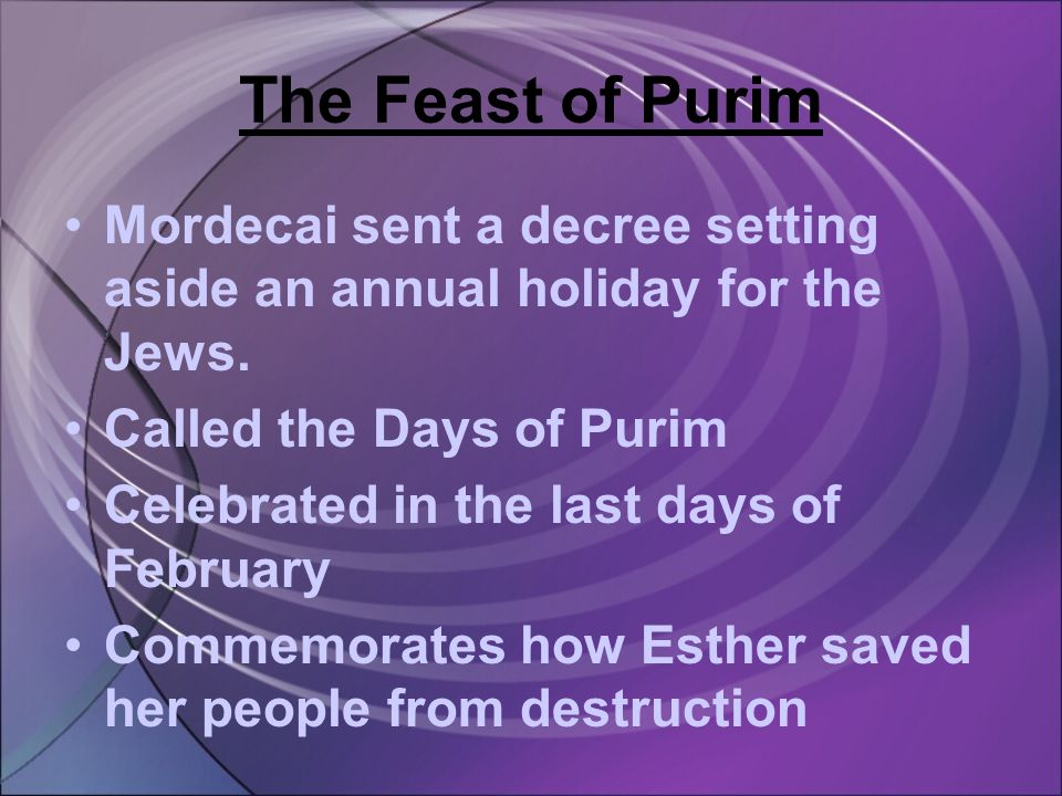 The Feast of Purim Mordecai sent a decree setting aside an annual holiday for the Jews.