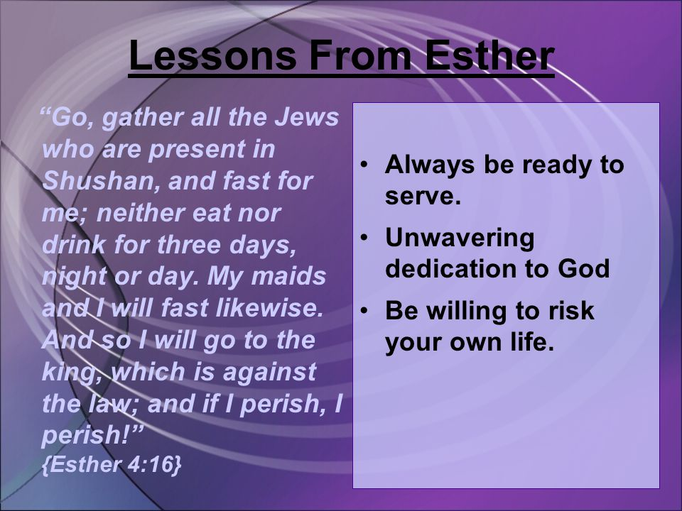 Go, gather all the Jews who are present in Shushan, and fast for me; neither eat nor drink for three days, night or day.